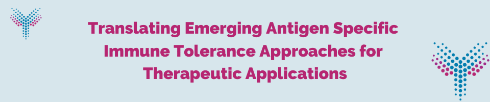 Translating Emerging Antigen Specific Immune Tolerance Approaches for Therapeutic Applications